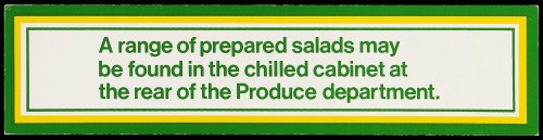 """SA/MARK/ADV/2/1/16/12 - """"A range of prepared salads may be found in the chilled cabinet at the rear of the Produce department."""" barker card (shelf edge label)"""