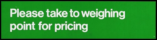 """SA/MARK/ADV/2/1/16/6 - """"Please take to weighing point for pricing"""" barker card (shelf edge label)"""