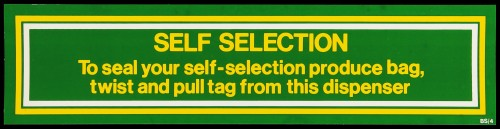 """SA/MARK/ADV/2/1/16/7 - """"Self Selection: To seal your self-selection produce bag, twist and pull tag from this dispenser"""" barker card (shelf edge label)"""