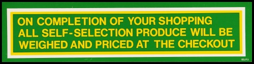 """SA/MARK/ADV/2/1/16/8 - """"On completion of your shopping all self-selection produce will be weighed and priced at the checkout"""" barker card (shelf edge label)"""