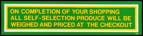 """SA/MARK/ADV/2/1/16/9 - """"On completion of your shopping all self-selection produce will be weighed and priced at the checkout"""" barker card (shelf edge label)"""